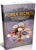 Forex Secrets And The Art Of Buying And Selling Any Commodity