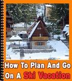 How To Plan And Go On A Ski Vacation