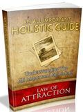 Law Of Attraction: An All Important Holistic Guide