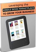 Leveraging The Kindle Book Marketplace To Grow Your Business