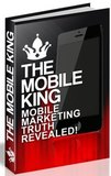 The Mobile King - Mobile Marketing Truth Revealed!