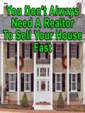You Don't Always Need A Realtor To Sell Your House Fast