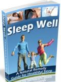 Sleep Well - A Natural Remedy Guide For Healthful Sleep