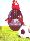 80 Soccer Tips for Coaching Kids