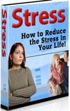 Stress - How to Reduce the Stress in Your Life