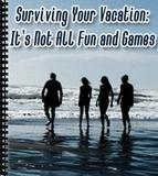 Surviving Your Vacation: It's Not All Fun and Games