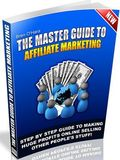The Master Guide To Affiliate Marketing