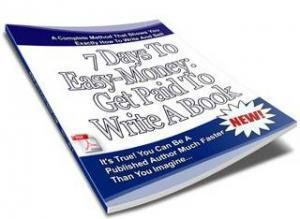Get Paid To Write A Book - 7 Days To Easy Money