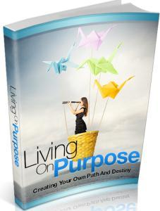 Living On Purpose - Creating Your Own Path And Destiny