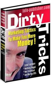 Dirty Tricks - Marketing Tactics to Make you More Money